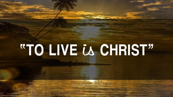 For Me to Live is Christ to Die is Gain