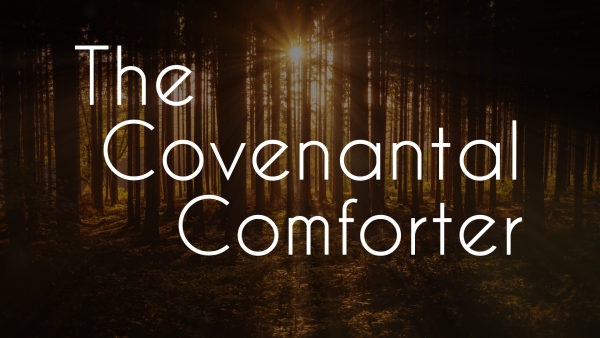 The Covenantal Comforter