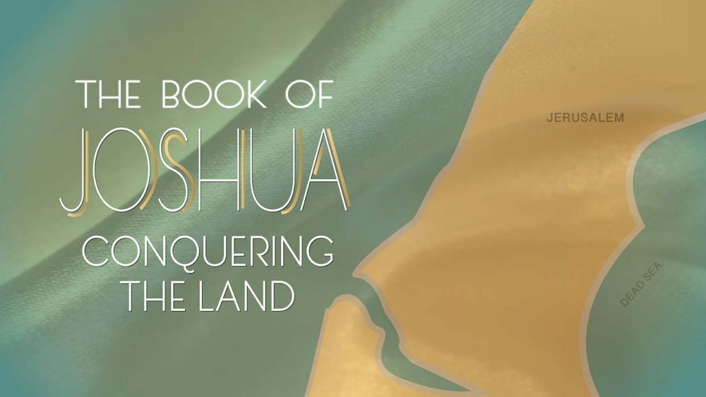 The Book of Joshua- Conquering the Land